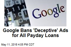 Google Bans 'Deceptive' Ads for All Payday Loans