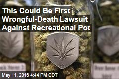 This Could Be First Wrongful-Death Lawsuit Against Recreational Pot