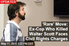 'Rare' Move: Ex-Cop Who Killed Walter Scott Faces Civil Rights Charges