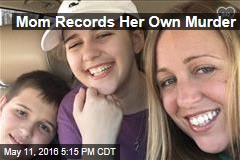Mom Records Her Own Murder