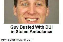 Guy Busted With DUI in Stolen Ambulance