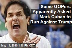 Some GOPers Apparently Asked Mark Cuban to Run Against Trump