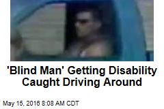 'Blind Man' Getting Disability Caught Driving Around