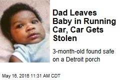 Dad Leaves Baby in Running Car, Car Gets Stolen