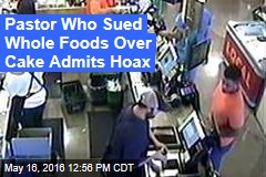 Pastor Who Sued Whole Foods Over Cake Admits Hoax