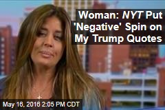 Woman in NYT Piece: Paper Put 'Negative' Spin on Trump Quotes