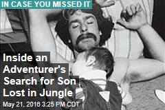 Inside an Adventurer's Search for Son Lost in Jungle