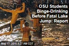 OSU Students Binge-Drinking Before Fatal Lake Jump: Report