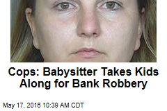 Cops: Babysitter Takes Kids Along for Bank Robbery