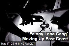 'Felony Lane Gang' Moving Up East Coast