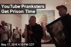 YouTube Pranksters Get Prison Time