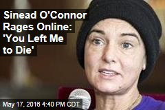 Sinead O'Connor Rages Online: 'You Left Me to Die'