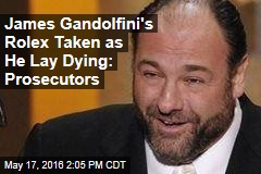 James Gandolfini's Rolex Taken as He Lay Dying: Prosecutors