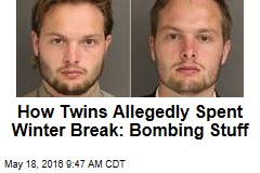 How Twins Allegedly Spent Winter Break: Bombing Stuff