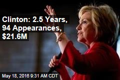 Clinton: 2.5 Years, 94 Appearances, $21.6M