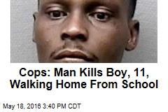 Cops: Man Kills Boy, 11, Walking Home From School