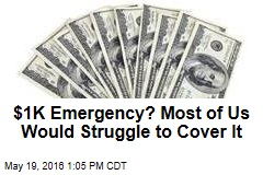 $1K Emergency? Most of Us Would Struggle to Cover It