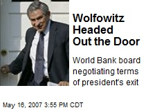 Wolfowitz Headed Out the Door