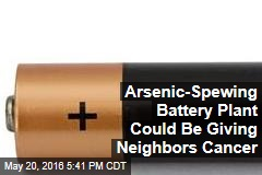 Arsenic-Spewing Battery Plant Could Be Giving Neighbors Cancer