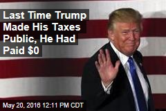 Last Time Trump Made His Taxes Public, He Had Paid $0