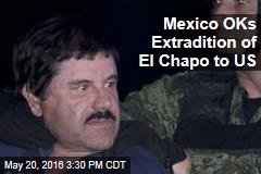 Mexico OKs Extradition of El Chapo to US