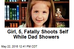 Girl, 5, Fatally Shoots Self While Dad Showers