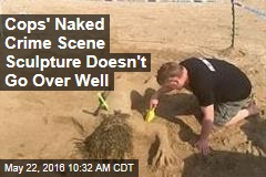 Cops' Naked Crime Scene Sculpture Doesn't Go Over Well