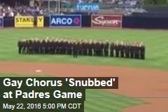 Gay Chorus 'Snubbed' at Padres Game