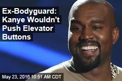 Ex-Bodyguard: Kanye Wouldn't Push Elevator Buttons