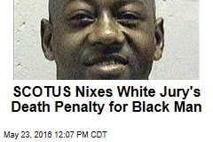 SCOTUS Nixes White Jury's Death Penalty for Black Man