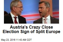 Austria's Crazy Close Election Sign of Split Europe