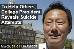 To Help Others, College President Reveals Suicide Attempts