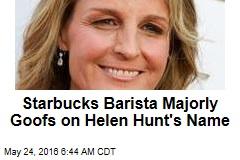 Starbucks Barista Majorly Goofs on Helen Hunt's Name