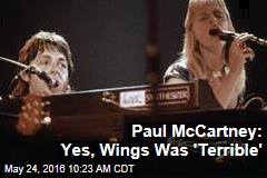 Paul McCartney: Yes, Wings Was 'Terrible'