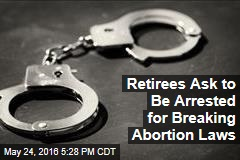 Retirees Ask to Be Arrested for Breaking Abortion Laws