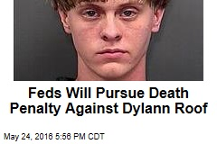 Feds Will Pursue Death Penalty Against Dylann Roof