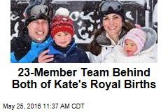 23-Member Team Behind Both of Kate's Royal Births