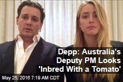 Depp: Australia's Deputy PM Looks 'Inbred With a Tomato'