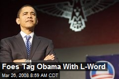Foes Tag Obama With L-Word