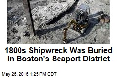 1800s Shipwreck Was Buried in Boston's Seaport District