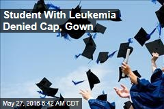 Student Body Prez With Leukemia Denied Cap, Gown