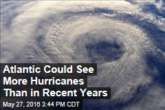 Atlantic Could See More Hurricanes Than in Recent Years