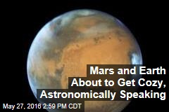 Mars and Earth About to Get Cozy, Astronomically Speaking