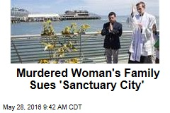 Murdered Woman's Family Sues 'Sanctuary City'