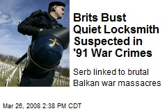 Brits Bust Quiet Locksmith Suspected in '91 War Crimes