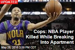 Cops: NBA Player Killed While Breaking Into Apartment