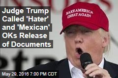 Judge Trump Called 'Hater' and 'Mexican' OKs Release of Documents