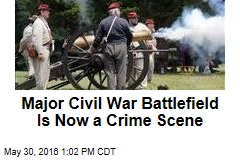 Major Civil War Battlefield Is Now a Crime Scene