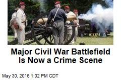Major Civil War Battlefield Is Now a Crime Scene