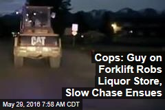 Cops: Guy on Forklift Robs Liquor Store, Slow Chase Ensues